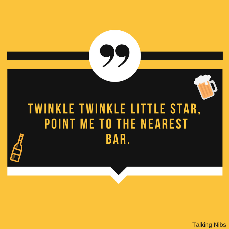 Twinkle twinkle little star, point me to the nearest bar.