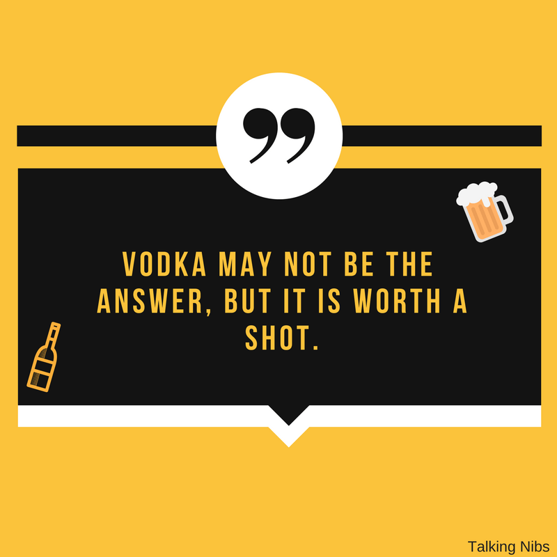 Vodka may not be the answer, but it is worth a shot.