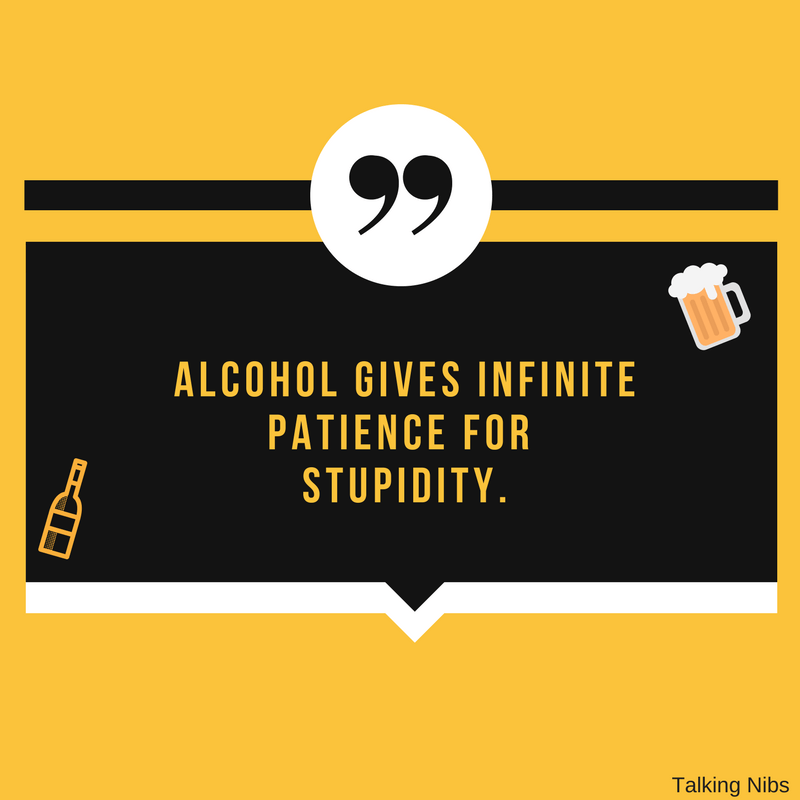 Alcohol gives infinite patience for stupidity.