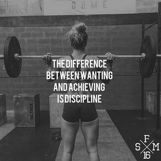 The difference between wanting and achieving is discipline