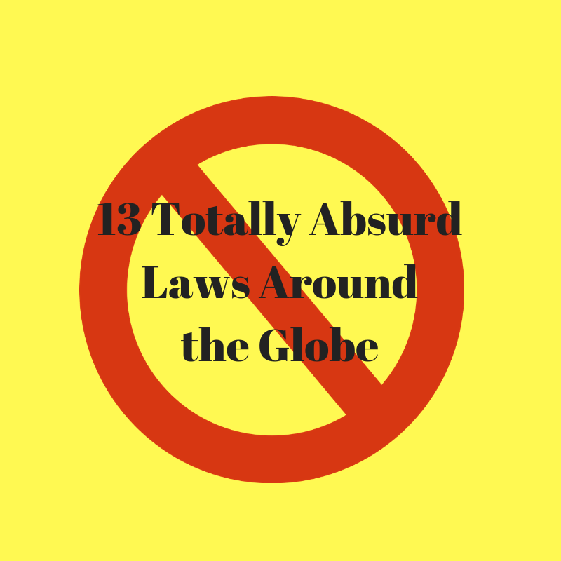 13 Totally Absurd Laws around the globe